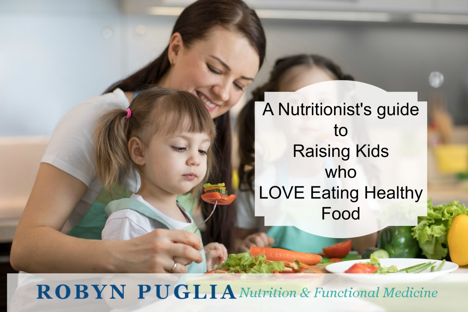 Raise kids who love to eat healthy food