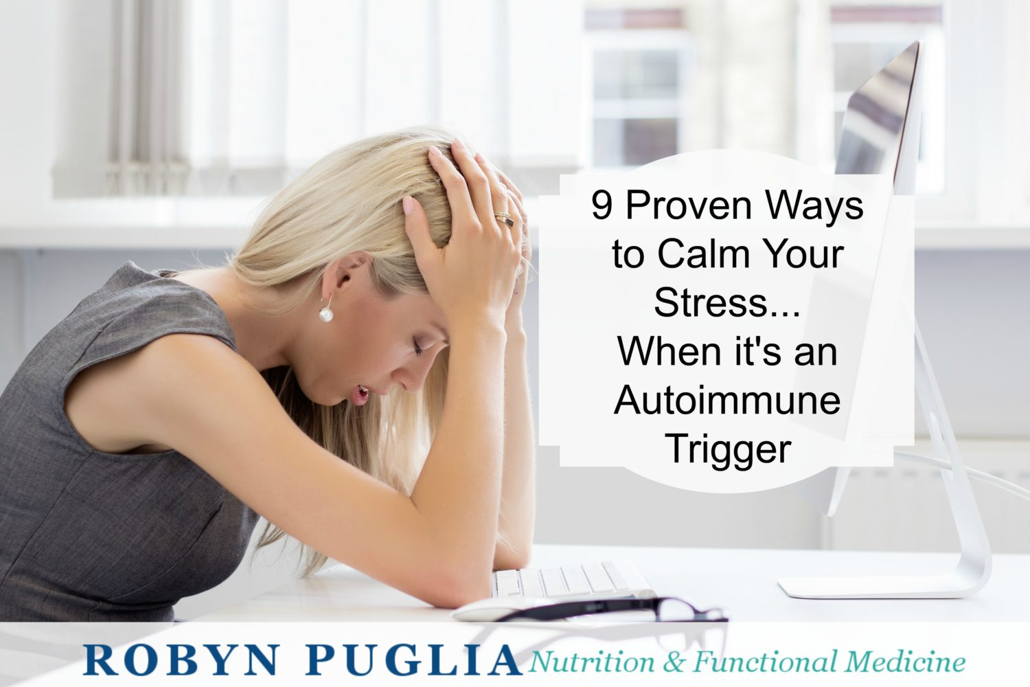 9 Proven Ways to Calm Stress when it's an Autoimmune Trigger