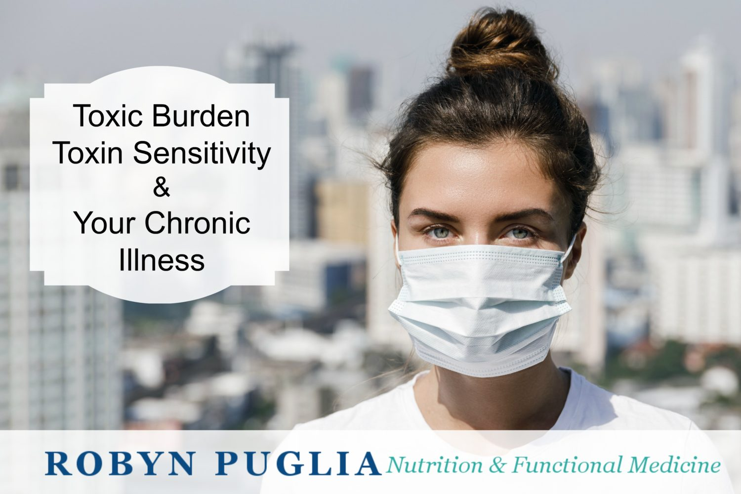 Toxic Burden, Toxin Sensitivity and Chronic Illness